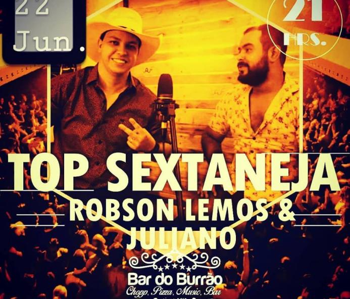 Hoje tem Robson Lemos e Juliano na Top Sextaneja do Burrão